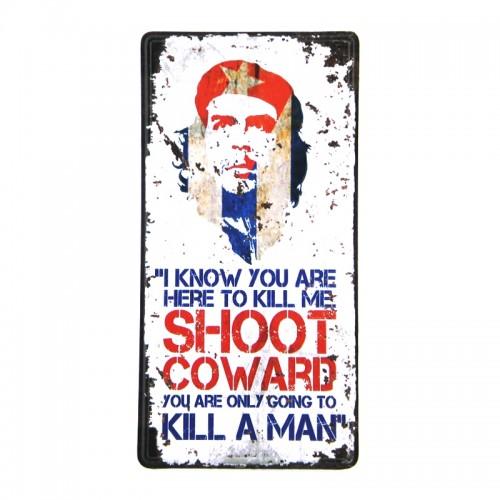 Μεταλλική Διακοσμητική Πινακίδα Τοίχου Shoot Coward - Che Guevara 15X30 (Design)